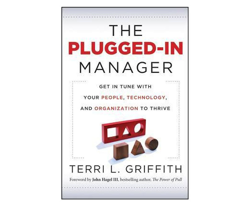 The Plugged-In Manager: Get in Tune with Your People, Technology, and Organization to Thrive